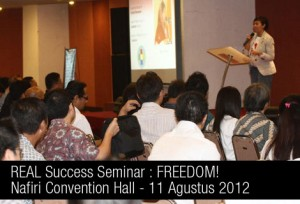 REAL Success Seminar : FREEDOM! 11 Agustus 2012